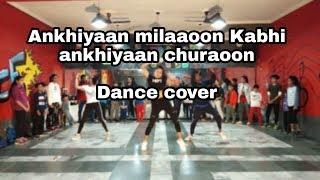 AKHIYAAN MILAOON/ DANCE COVER/ BOLLYWOOD DANCE/CHOREOGRAPHER MANAN KASHYAP
