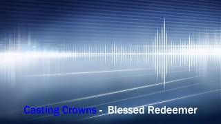 Casting Crowns - Blessed Redeemer