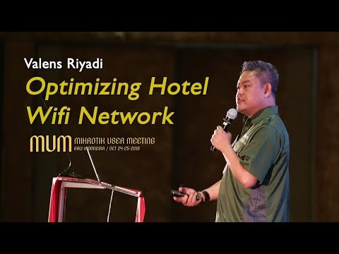 Optimizing Hotel WiFi Network by Valens Riyadi - Mikrotik User Meeting 2019