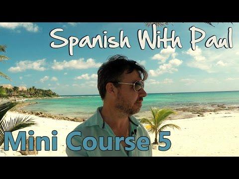 Learn Spanish With Paul - Mini Course 5