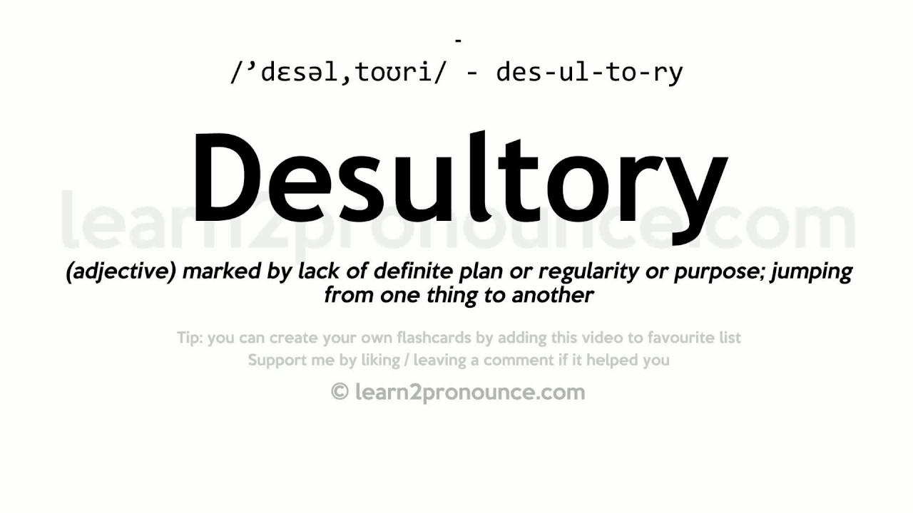 Desultory Pronunciation And Definition
