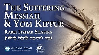 The Suffering Messiah and Yom Kippur Worldwide Special