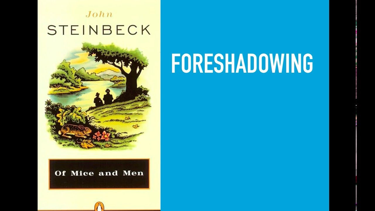 techniques of foreshadowing in of mice and men by john steinbeck
