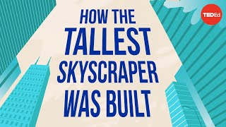 How the world's tallest skyscraper was built - Alex Gendler