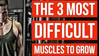 The 3 HARDEST Muscles to Grow! - Muscle Growth Science