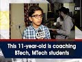 This 11-year-old is coaching BTech, MTech students - #Telangana News