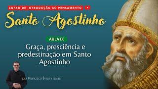 Graça, presciência e predestinação em Santo Agostinho - AULA IX
