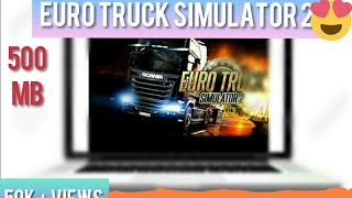 [52]MB Euro truck simulator 2 highly compressed for PC and laptops -Technical gamer