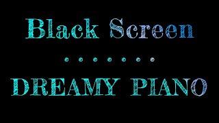 Dreamy Piano | Dark Screen | Sleep Music Piano | Black Screen Sleep Music | 10 Hours
