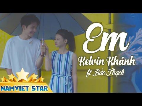 Em - Kelvin Khánh ft Bảo Thạch (MV 4K STAR OFFICIAL)