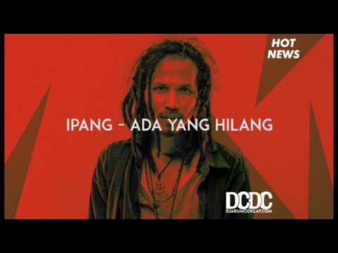 Ipang - Ada Yang Hilang - Music Everywhere