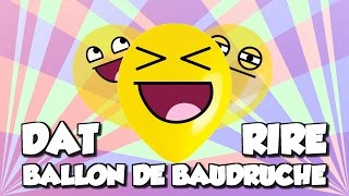 DAT RIRE BALLON DE BAUDRUCHE (ft. StickLerros)