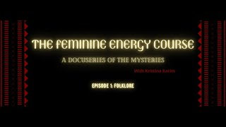The Feminine Energy Course: A Docuseries of the Mysteries Episode 1: Folklore