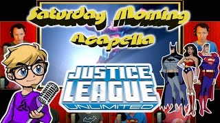 Justice League Unlimited - Saturday Morning Acapella