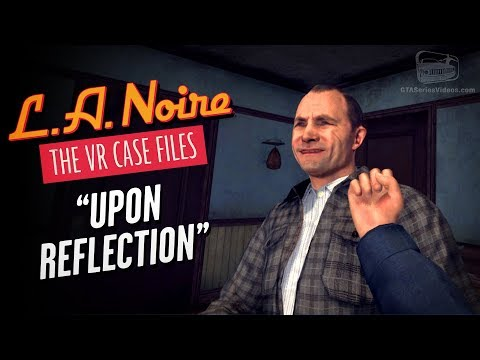 LA Noire VR - Case #2 - Upon Reflection