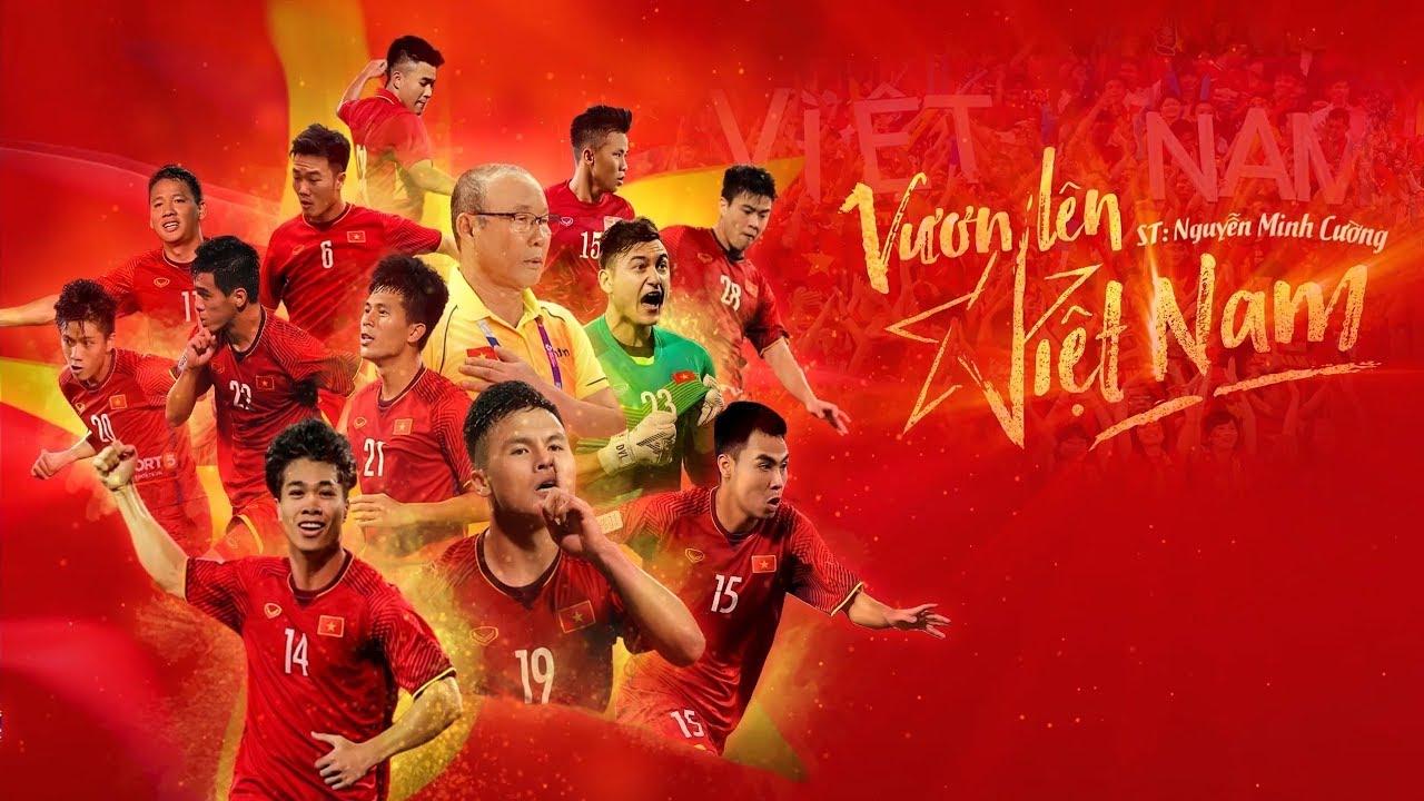 Vươn Lên Việt Nam – (Dành Tặng Đội Tuyển Bóng Đá Việt Nam) – Nhiều nghệ sĩ | ST:  Nguyễn Minh Cường