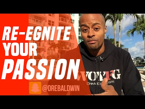 How To Re-Ignite Your Passion ASAP | Dre Baldwin