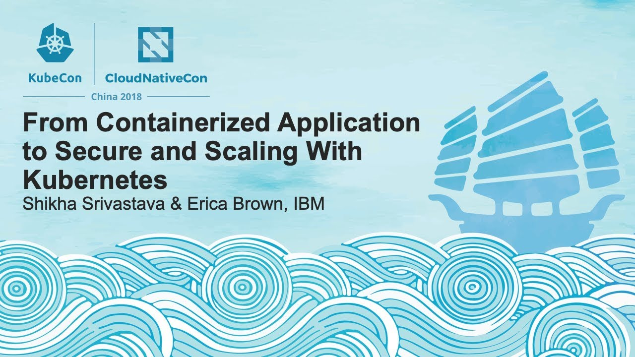 From Containerized Application to Secure and Scaling W/ Kubernetes - Shikha Srivastava & Erica Brown