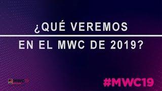 Qué veremos en el Mobile World Congress 2019 de Bacelona