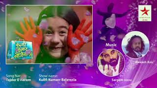 Tajdar E Haram | Full Song | Kullfi Kumarr Bajewala | Star Plus