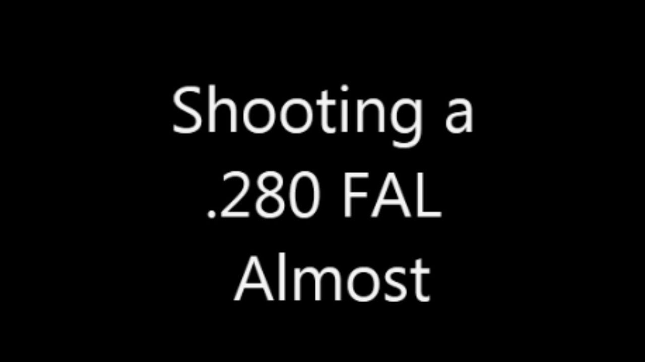 Shooting a .280 FAL - Almost