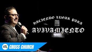 Haciendo Lugar Para Avivamiento // Cross Church // Jaime Loya