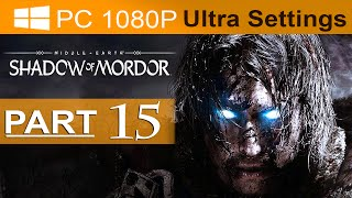 Middle Earth Shadow of Mordor Walkthrough Part 15 [1080p HD PC ULTRA Settings] - No Commentary