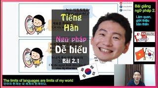 Tiếng Hàn Quốc - Bài giảng ngữ pháp 2-1. Làm quen, giới thiệu bản thân