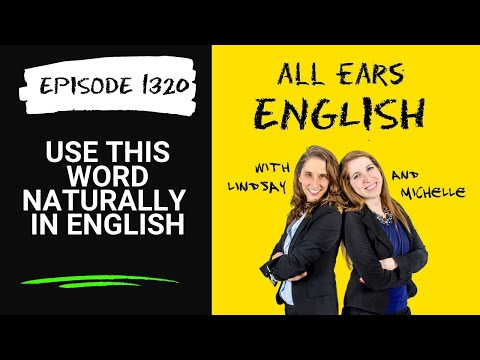 All Ears English Podcast 1320: Challenge Yourself to Use This Word in English Naturally (Audio)