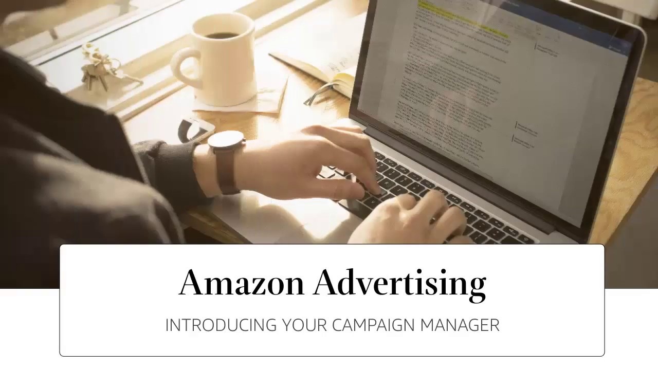 Amazon Advertising - Introducing your Campaign Manager