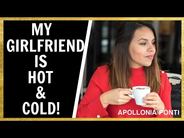 Hot & Cold: Here's Why Your Girlfriend Is Being Hot & Cold!