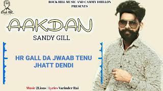 Aakdan Lyrical 2018 | Sandy Gill | 2Lions | Latest Punjabi Song 2018 | Rock Hill Music