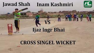 Ijaz lngr Bhai  vs Jawad Shah / Inam Kashmiri ,cross singel wicket
