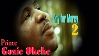 Prince Gozie Okeke - Cry for Mercy 2 - Nigerian gospel music