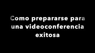 Como hacer una video videoconferencia exitosa