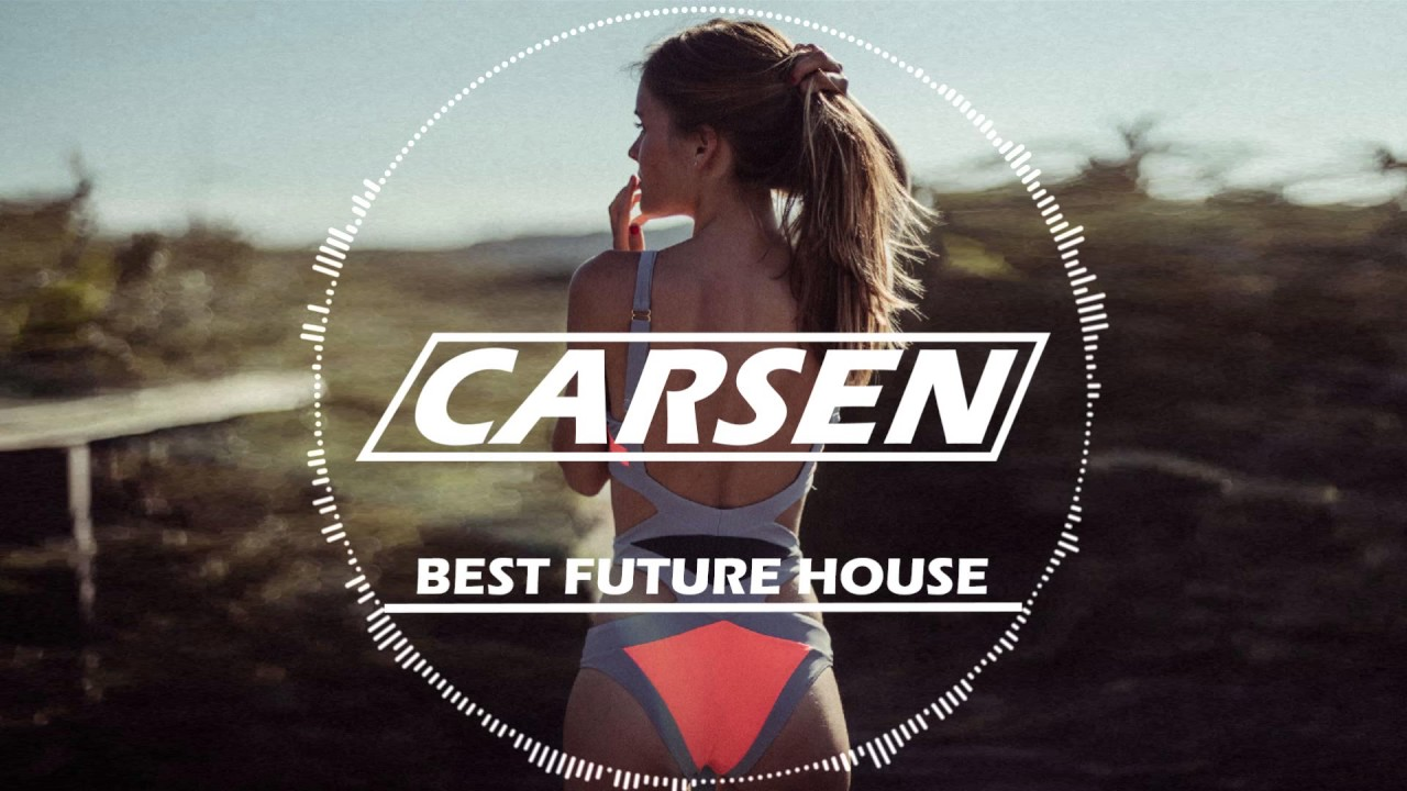 Best Future House Music Mix 2017 By Carsen Youtube
