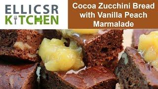 Cocoa Zucchini Bread With Vanilla Peach Marmalade