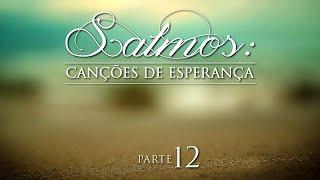 Salmos: Canções de Esperança - Parte 12 - AO VIVO. Pr. Jaílson Santos