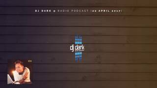 Dj Dark @ Radio Podcast (22 April 2017)