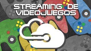10 Servicios de Streaming de Videojuegos Ya Disponibles