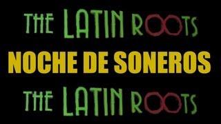 LATIN ROOTS, Noche De Soneros,Cantan Ramon Guacho Diaz, Eric Pabon y Kayvan Vega