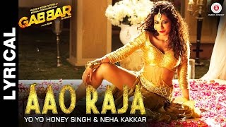 Lyrical: Aao Raja - Gabbar Is Back | Chitrangada Singh | Yo Yo Honey Singh & Neha Kakkar