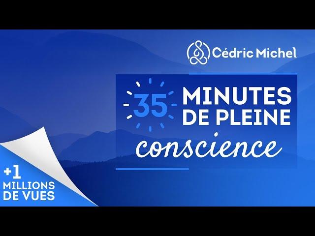 35 minutes de pleine conscience (MEDITATION guidée avec musique) 🎧🎙 Cédric Michel