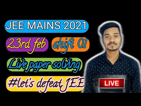 Jee Mains 2021 23rd Feb Shift 01 Live Paper Solving