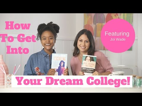How To Get Into Your Dream College + Giveaway Ft: Joi Wade