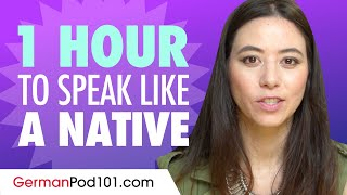 Do You Have 1 Hour? You Can Speak Like a Native German Speaker