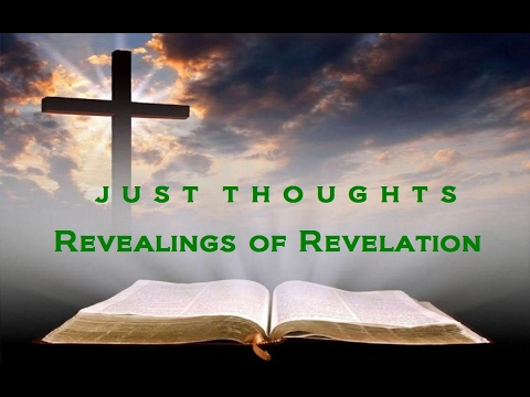 Just Thoughts   Revealings of Revelation 2017