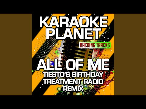 All Of Me (Tiesto's Birthday Treatment Remix Radio Edit) (Karaoke Version With Background...