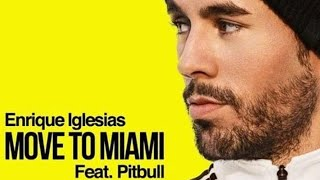 Move To Miami - Enrique Iglesias ft Pitbull   Coming Out On May 3rd!   New Song