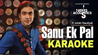 Sanu Ek Pal - Acoustic Karaoke || Jubin Nautiyal || Bollywood Acoustics || BasserMusic